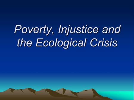Poverty, Injustice and the Ecological Crisis. The Capitalization of Nature 1950's: U.S government assumed a more active role in the expanding capitalist.
