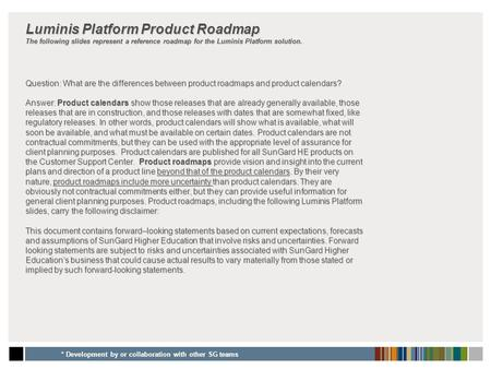 Luminis Platform Product Roadmap The following slides represent a reference roadmap for the Luminis Platform solution. Question: What are the differences.