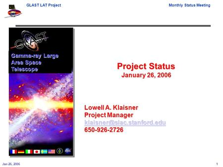 GLAST LAT ProjectMonthly Status Meeting Jan 26, 2006 1 Project Status January 26, 2006 Gamma-ray Large Area Space Telescope Lowell A. Klaisner Project.