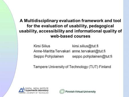 DIGITAL MEDIA INSTITUTE hypermedia laboratory Finnish Virtual University TAMPERE UNIVERSITY OF TECHNOLOGY A Multidisciplinary evaluation framework and.