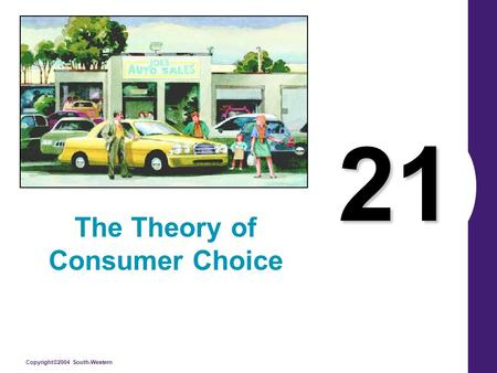Copyright©2004 South-Western 21 The Theory of Consumer Choice.