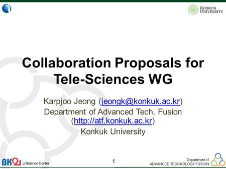 Department of ADVANCED TECHNOLOGY FUSION 1 u-Science Center Collaboration Proposals for Tele-Sciences WG Karpjoo Jeong