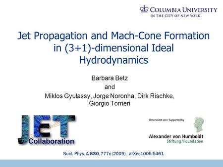 Jet Propagation and Mach-Cone Formation in (3+1)-dimensional Ideal Hydrodynamics Barbara Betz and Miklos Gyulassy, Jorge Noronha, Dirk Rischke, Giorgio.