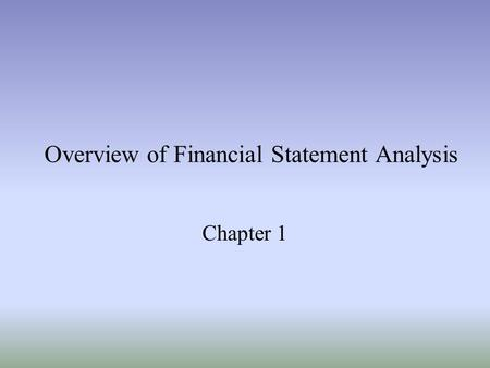 Overview of Financial Statement Analysis Chapter 1.