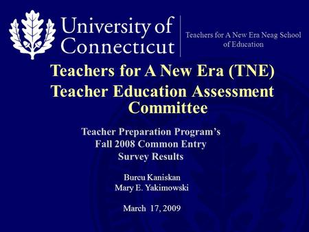 Teachers for A New Era Neag School of Education Teacher Preparation Program's Fall 2008 Common Entry Survey Results Teachers for A New Era (TNE) Teacher.