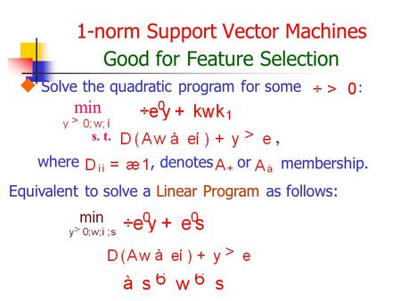 1-norm Support Vector Machines Good for Feature Selection  Solve the quadratic program for some : min s. t.,, denotes where or membership. Equivalent.