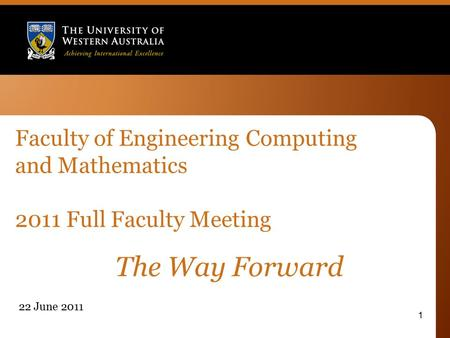 Faculty of Engineering Computing and Mathematics 2011 Full Faculty Meeting 22 June 2011 1 The Way Forward.