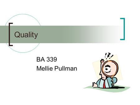 Quality BA 339 Mellie Pullman. Managing Quality Quality defined Quality assurance  Continuous improvement tools  Statistical quality control Total cost.