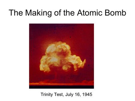 The Making of the Atomic Bomb Trinity Test, July 16, 1945.