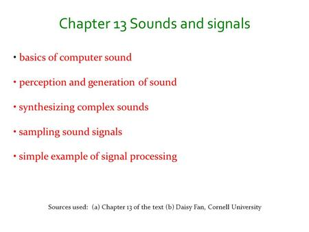Chapter 13 Sounds and signals basics of computer sound perception and generation of sound synthesizing complex sounds sampling sound signals simple example.