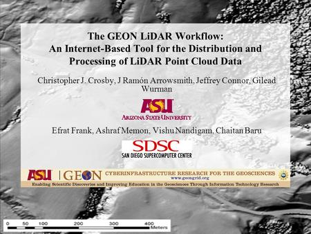The GEON LiDAR Workflow: An Internet-Based Tool for the Distribution and Processing of LiDAR Point Cloud Data Christopher J. Crosby, J Ramón Arrowsmith,