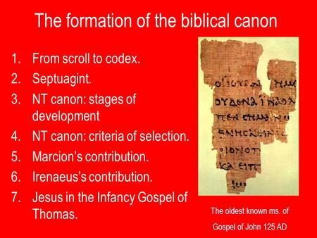 The formation of the biblical canon 1.From scroll to codex. 2.Septuagint. 3.NT canon: stages of development 4.NT canon: criteria of selection. 5.Marcion's.