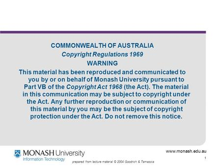 Www.monash.edu.au 1 prepared from lecture material © 2004 Goodrich & Tamassia COMMONWEALTH OF AUSTRALIA Copyright Regulations 1969 WARNING This material.