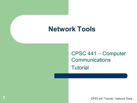 CPSC 441 Tutorial - Network Tools 1 Network Tools CPSC 441 – Computer Communications Tutorial.