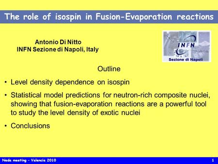 The role of isospin in Fusion-Evaporation reactions Antonio Di Nitto INFN Sezione di Napoli, Italy Outline Level density dependence on isospin Statistical.