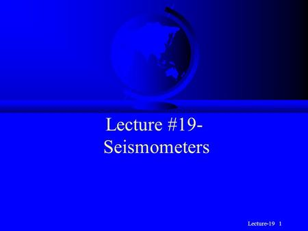 Lecture #19- Seismometers