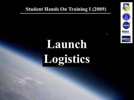 Student Hands On Training I (2009) Launch Logistics Launch Logistics.