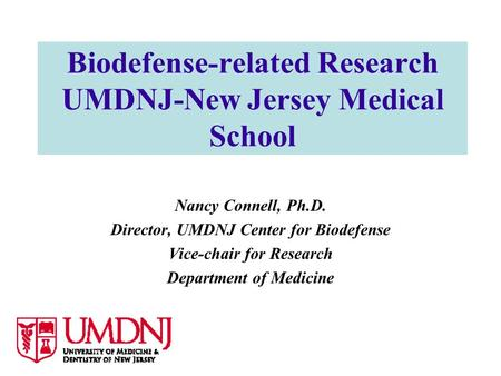 Biodefense-related Research UMDNJ-New Jersey Medical School Nancy Connell, Ph.D. Director, UMDNJ Center for Biodefense Vice-chair for Research Department.