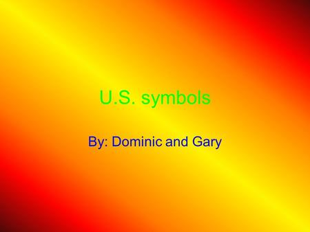 U.S. symbols By: Dominic and Gary. Who am I? I'm large and powerful. I was fought over for six years so I could be the nations bird. I had a very big.