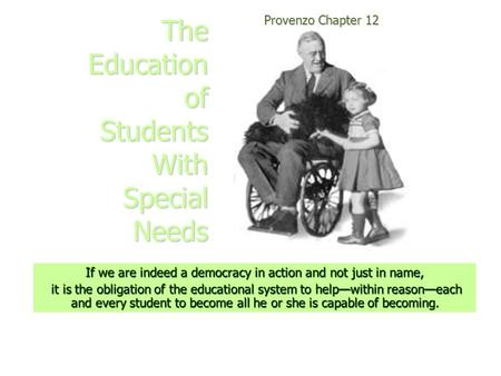 The Education of Students With Special Needs Provenzo Chapter 12 If we are indeed a democracy in action and not just in name, it is the obligation of the.