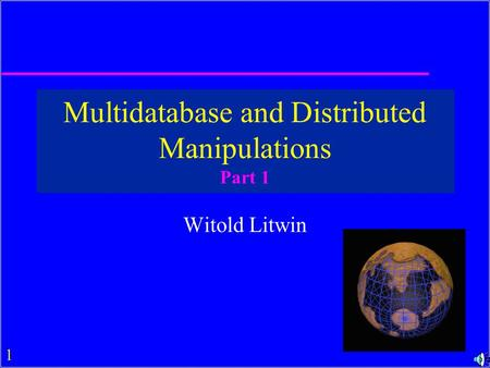 1 Multidatabase and Distributed Manipulations Part 1 Witold Litwin.