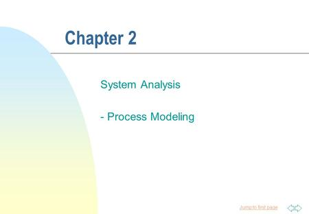 Jump to first page Chapter 2 System Analysis - Process Modeling.