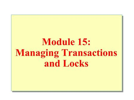 Module 15: Managing Transactions and Locks. Overview Introduction to Transactions and Locks Managing Transactions SQL Server Locking Managing Locks.