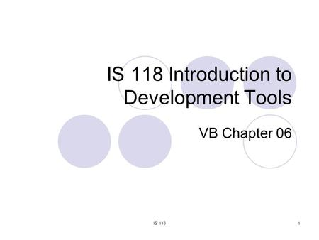 IS 1181 IS 118 Introduction to Development Tools VB Chapter 06.