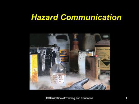 OSHA Office of Training and Education 1 Hazard Communication.