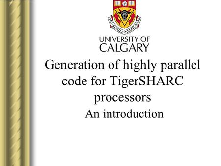 Generation of highly parallel code for TigerSHARC processors An introduction This presentation will probably involve audience discussion, which will create.