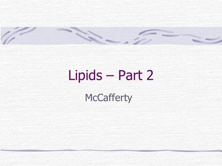 Lipids – Part 2 McCafferty. LIPID DIGESTION & ABSORPTION Absorbable forms: