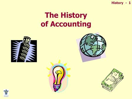 History - 1 The History of Accounting. History - 2 Why study history of accounting?  Understanding of the importance of accounting to society throughout.