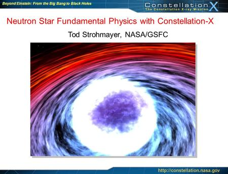 Beyond Einstein: From the Big Bang to Black Holes Neutron Star Fundamental Physics with Constellation-X  ~ 1 x 10 15 g cm.