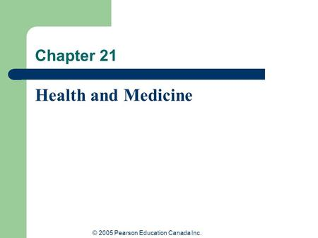 © 2005 Pearson Education Canada Inc. Chapter 21 Health and Medicine.