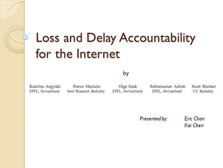 Loss and Delay Accountability for the Internet by Presented by:Eric Chan Kai Chen.