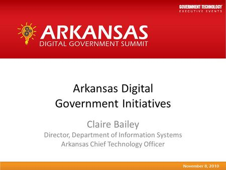 Arkansas Digital Government Initiatives Claire Bailey Director, Department of Information Systems Arkansas Chief Technology Officer.