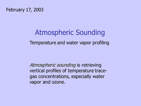 Atmospheric Sounding Temperature and water vapor profiling Atmospheric sounding Atmospheric sounding is retrieving vertical profiles of temperature trace-