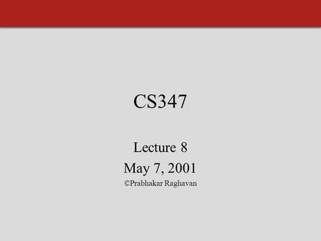CS347 Lecture 8 May 7, 2001 ©Prabhakar Raghavan. Today's topic Clustering documents.