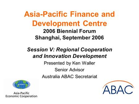 Asia-Pacific Finance and Development Centre 2006 Biennial Forum Shanghai, September 2006 Session V: Regional Cooperation and Innovation Development Presented.