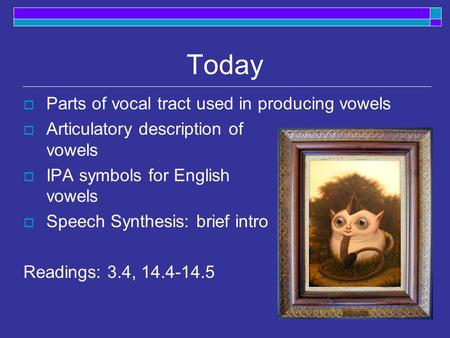Today  Parts of vocal tract used in producing vowels  Articulatory description of vowels  IPA symbols for English vowels  Speech Synthesis: brief intro.