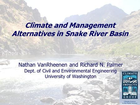 Climate and Management Alternatives in Snake River Basin Nathan VanRheenen and Richard N. Palmer Dept. of Civil and Environmental Engineering University.