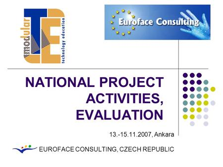 NATIONAL PROJECT ACTIVITIES, EVALUATION 13.-15.11.2007, Ankara EUROFACE CONSULTING, CZECH REPUBLIC.