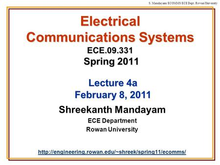 S. Mandayam/ ECOMMS/ECE Dept./Rowan University Electrical Communications Systems ECE.09.331 Spring 2011 Shreekanth Mandayam ECE Department Rowan University.