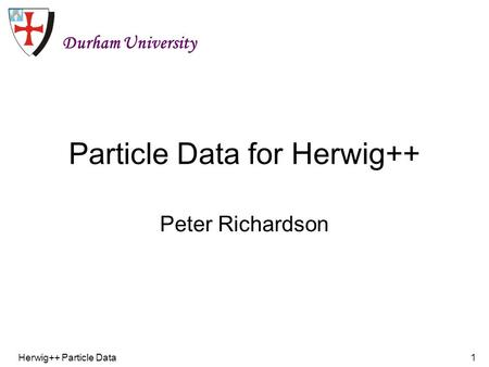 Herwig++ Particle Data1 Particle Data for Herwig++ Peter Richardson Durham University.