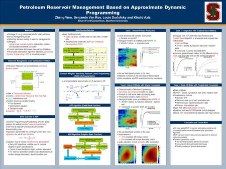 Petroleum Reservoir Management Based on Approximate Dynamic Programming Zheng Wen, Benjamin Van Roy, Louis Durlofsky and Khalid Aziz Smart Field Consortium,