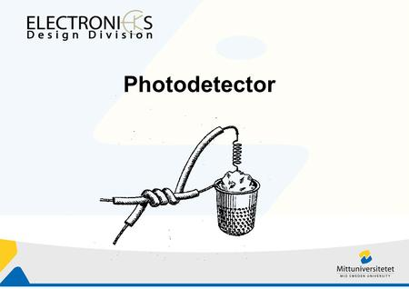 Photodetector. Outline Introduction Photoconductor Photodiode Avalanche photodiode Phototransistor.