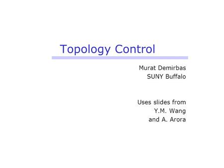 Topology Control Murat Demirbas SUNY Buffalo Uses slides from Y.M. Wang and A. Arora.