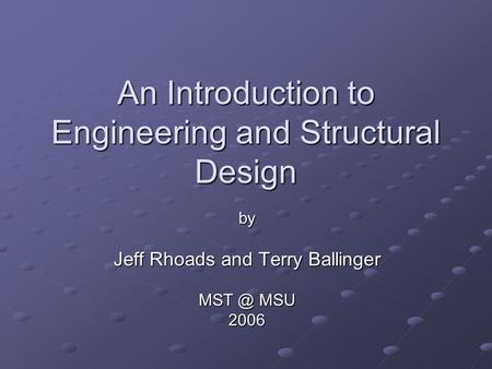 An Introduction to Engineering and Structural Design by Jeff Rhoads and Terry Ballinger MSU 2006.