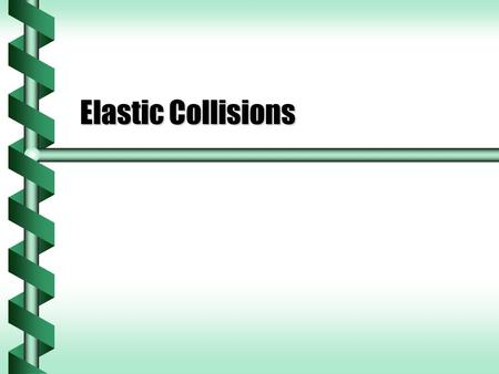 Elastic Collisions. Conservation  Elastic collisions conserve both momentum and kinetic energy.  Two equations govern all elastic collisions. m1m1 m2m2.