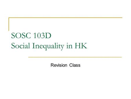 SOSC 103D Social Inequality in HK Revision Class.